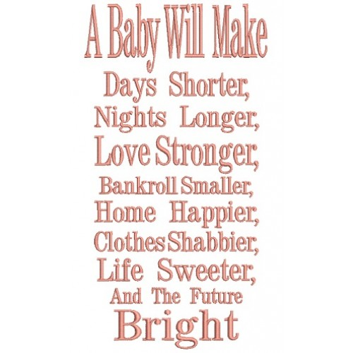 A Baby Will Make Days Shorter Nights Longer Love Stronger Filled Machine Embroidery Design